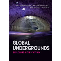 Global Undergrounds: Exploring Cities Within by Paul Dobraczyk, 9781780235769