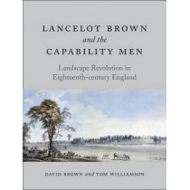 Lancelot Brown and the Capability Men: Landscape Revolution in Eighteenth-Century England by David Brown, 9781780236445