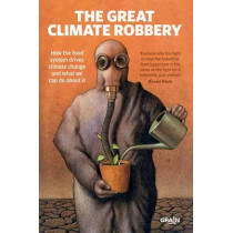 The Great Climate Robbery: How the Food System Drives Climate Change and What We Can Do About it by Henk Grain, 9781780263328
