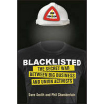 Blacklisted: The Secret War Between Big Business and Union Activists by Dave Smith, 9781780263410