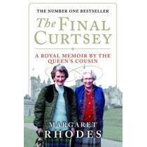 The Final Curtsey: A Royal Memoir by the Queen's Cousin by Margaret Rhodes, 9781780270852