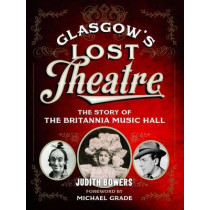 Glasgow's Lost Theatre: The Story of the Britannia Music Hall by Judith Bowers, 9781780272122