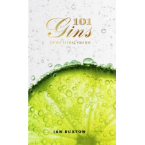 101 Gins To Try Before You Die by Ian Buxton, 9781780272993