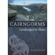 Cairngorms: Landscapes in Stone by Alan McKirdy, 9781780273709
