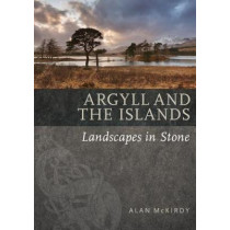 Argyll & the Islands: Landscapes in Stone by Alan McKirdy, 9781780274669