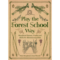 Play the Forest School Way: Woodland Games and Crafts for Adventurous Kids by Jane Worroll, 9781780289298
