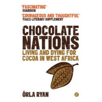 Chocolate Nations: Living and Dying for Cocoa in West Africa by Orla Ryan, 9781780323091