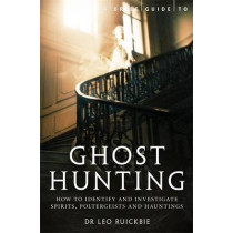 A Brief Guide to Ghost Hunting: How to Investigate Paranormal Activity from Spirits and Hauntings to Poltergeists by Leo Ruickbie, 9781780338262