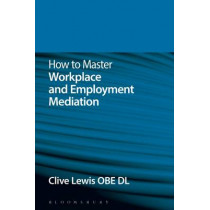 How to Master Workplace and Employment Mediation by Clive Lewis, 9781780437941