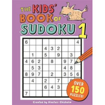 The Kids' Book of Sudoku 1 by Alastair Chisholm, 9781780555010