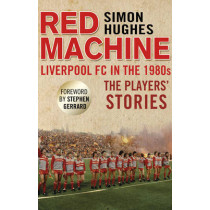 Red Machine: Liverpool FC in the '80s: The Players' Stories by Simon Hughes, 9781780576916