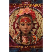 The Living Goddess: A Journey into the Heart of Kathmandu by Isabella Tree, 9781780600468