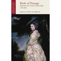 Birds of Passage: Henrietta Clive's Travels in South India 1798-1801 by Nancy K. Shields, 9781780600796