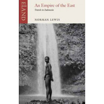 Empire of the East: Travels in Indonesia by Norman Lewis, 9781780601021