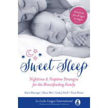 Sweet Sleep: Nighttime and Naptime Strategies for the Breastfeeding Family by La Leche League International, 9781780661551