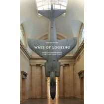 Ways of Looking: How to Experience Contemporary Art by Ossian Ward, 9781780671932