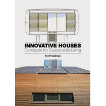 Innovative Houses: Concepts for Sustainable Living by Avi Friedman, 9781780672939