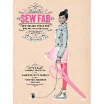 Sew Fab: Sewing and Style for Young Fashionistas by Lesley Ware, 9781780674049