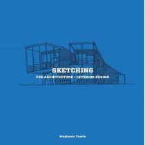 Sketching for Architecture + Interior Design: A Practical Guide on Sketching for Architecture and Interior Design Students by Stephanie Travis, 9781780675640