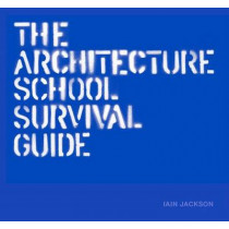 The Architecture School Survival Guide by Iain Jackson, 9781780675800