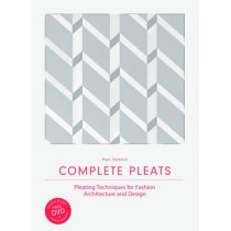 Complete Pleats: Pleating Techniques for Fashion, Architecture and Design by Paul Jackson, 9781780676012