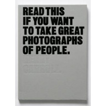Read This if You Want to Take Great Photographs of People by Henry Carroll, 9781780676241