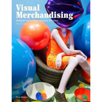 Visual Merchandising, Third edition: Windows and in-store displays for retail by Tony Morgan, 9781780676876