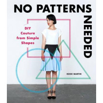 No Patterns Needed: DIY Couture from Simple Shapes by Rosie Martin, 9781780678283