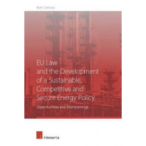 EU Law and the Development of a Sustainable, Competitive and Secure Energy Policy: Opportunities and Shortcomings by Bram Delvaux, 9781780680644
