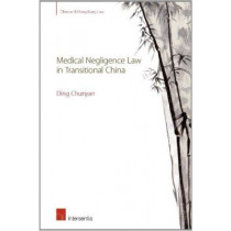 Medical Negligence Law in Transitional China by Ding Chunyan, 9781780680729