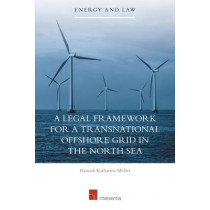 A Legal Framework for a Transnational Offshore Grid in the North Sea: 2015 by Hannah Muller, 9781780683348