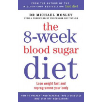 The 8-week Blood Sugar Diet: Lose weight and reprogramme your body by Michael Mosley, 9781780722405