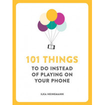 101 Things To Do Instead of Playing on Your Phone by Ilka Heinemann, 9781780722467