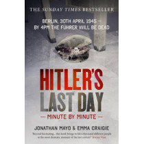 Hitler's Last Day: Minute by Minute by Emma Craigie, 9781780722771