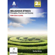 Religious Ethics for CCEA A Level: Foundations of Ethics; Medical and Global Ethics by Declan Mccay, 9781780731100