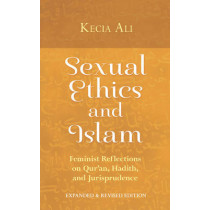 Sexual Ethics and Islam: Feminist Reflections on Qur'an, Hadith, and Jurisprudence by Kecia Ali, 9781780743813