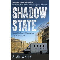 Shadow State: Inside the Secret Companies that Run Britain by Alan White, 9781780745749
