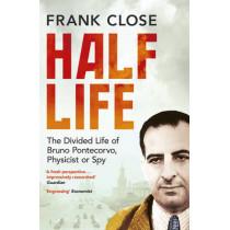 Half Life: The Divided Life of Bruno Pontecorvo, Physicist or Spy by Frank Close, 9781780747460