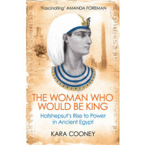 The Woman Who Would be King: Hatshepsut's Rise to Power in Ancient Egypt by Kara Cooney, 9781780747668