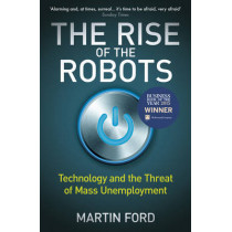 The Rise of the Robots: Technology and the Threat of Mass Unemployment by Martin Ford, 9781780748481