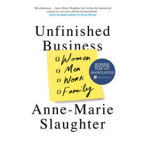 Unfinished Business: Women Men Work Family by Anne-Marie Slaughter, 9781780748702