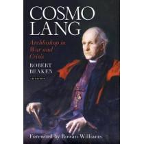 Cosmo Lang: Archbishop in War and Crisis by Robert Beaken, 9781780763552