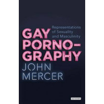 Gay Pornography: Representations of Sexuality and Masculinity, 9781780765174