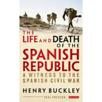 The Life and Death of the Spanish Republic: A Witness to the Spanish Civil War by Henry Buckley, 9781780769318