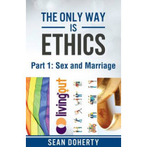 The Only Way is Ethics: Sex and Marriage: Part 1 Sex and Marriage by Sean Doherty, 9781780781440