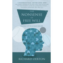 The Nonsense of Free Will: Facing up to a false belief by Richard Oerton, 9781780882871