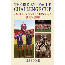 The Rugby League Challenge Cup: An Illustrated History 1897-1998 by Les Hoole, 9781780914626
