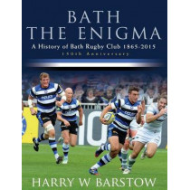 Bath the Enigma - The History of Bath Rugby Club by Harry Barstow, 9781780928609
