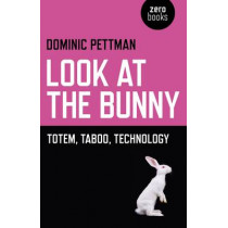 Look at the Bunny: Totem, Taboo, Technology by Dominic Pettman, 9781780991399