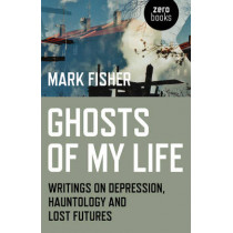 Ghosts of My Life: Writings on Depression, Hauntology and Lost Futures by Mark Fisher, 9781780992266